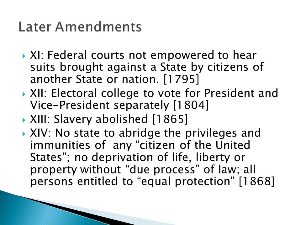Later Amendments XI: Federal courts not empowered to hear suits brought against a State by citizens of another State or nation. [1795]